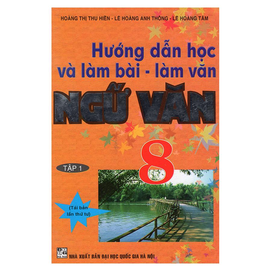 Bìa sách Hướng Dẫn Học Và Làm Bài - Làm Văn Ngữ Văn 8 (Tập 1)