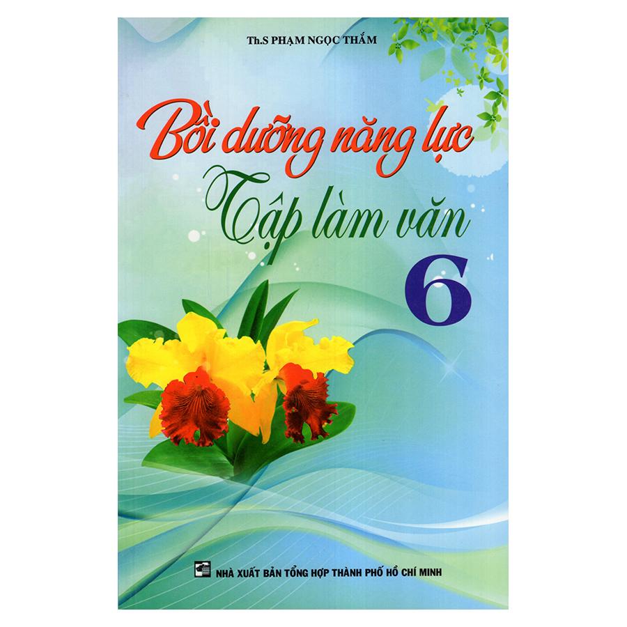 Bìa sách Bồi Dưỡng Năng Lực Tập Làm Văn 6
