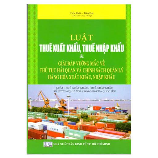 Bìa sách Luật Thuế Xuất Khẩu, Thuế Nhập Khẩu - Giải Đáp Vướng Mắc Về Thủ Tục Hải Quan Và Chính Sách Quản Lý Hàng...