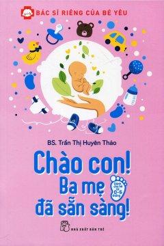 Bìa sách Bác Sĩ Riêng Của Bé Yêu - Chào Con! Ba Mẹ Đã Sẵn Sàng