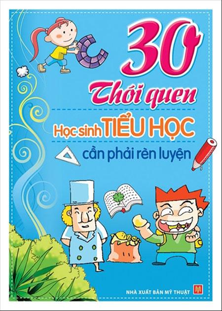 Bìa sách 30 Thói Quen Học Sinh Tiểu Học Cần Phải Rèn Luyện
