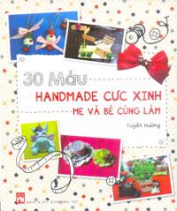 Bìa sách 30 Mẫu Handmade Cực Xinh Mẹ Và Bé Cùng Làm