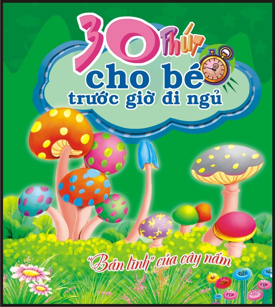Bìa sách 30 Phút Cho Bé Trước Giờ Đi Ngủ - Bản Lĩnh Của Cây Nấm