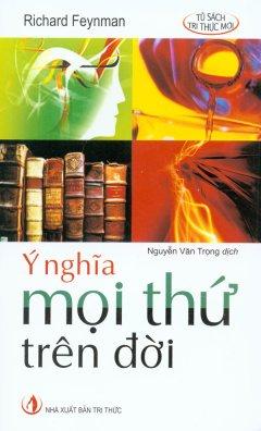Bìa sách Ý Nghĩa Mọi Thứ Trên Đời