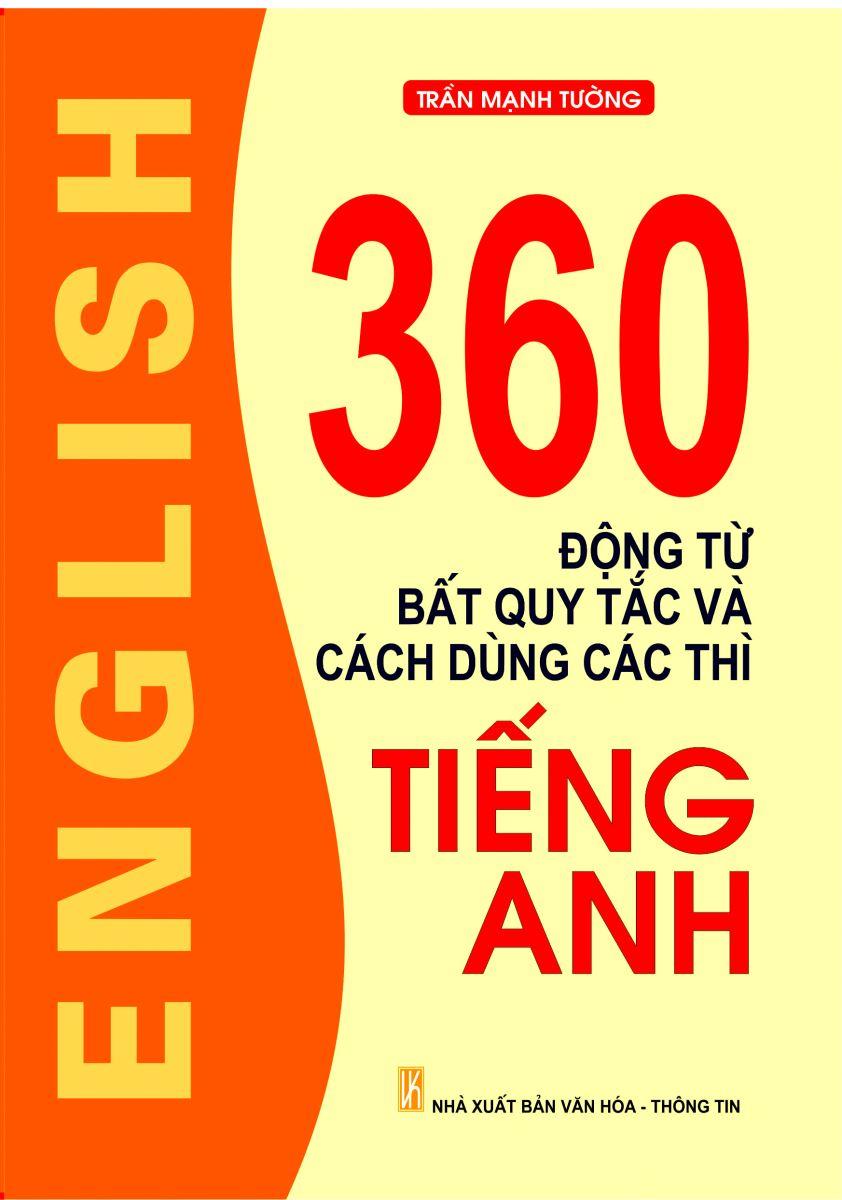Bìa sách 360 Động Từ Bất Quy Tắc Và Cách Dùng Thì