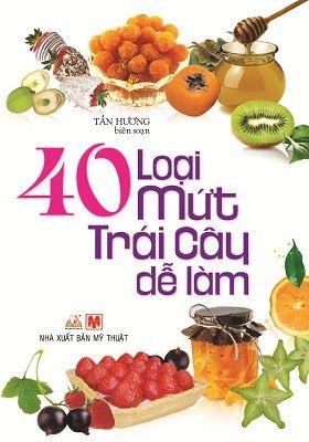 Bìa sách 40 Loại Mứt Trái Cây Dễ Làm (Tái Bản)