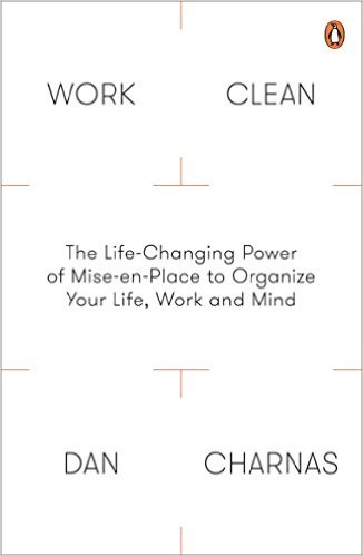 Bìa sách Work Clean: The Life-Changing Power Of Mise-En-Place To Organize Your Life, Work And Mind - Paperback