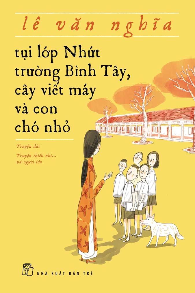 Bìa sách Tụi Lớp Nhứt Trường Bình Tây, Cây Viết Máy Và Con Chó Nhỏ