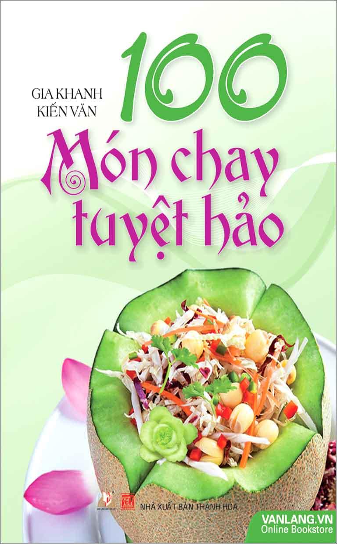 Bìa sách 100 Món Chay Tuyệt Hảo (Tái Bản)