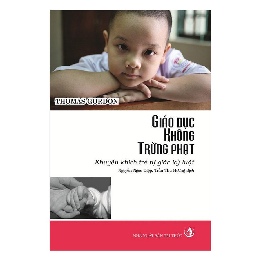 Bìa sách Giáo Dục Không Trừng Phạt: Khuyến Khích Trẻ Tự Giác Kỷ Luật