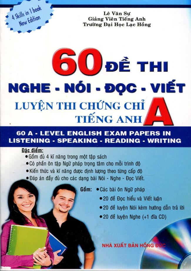 Bìa sách 60 Đề Thi Nghe - Nói - Đọc - Viết: Luyện Thi Chứng Chỉ A Tiếng Anh (Kèm CD)