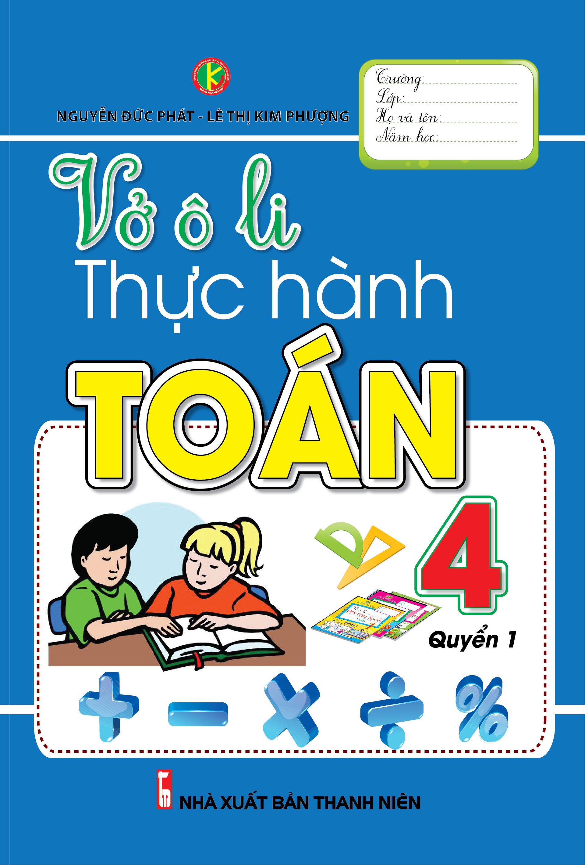 Bìa sách Vở Ô Li Thực Hành Toán Lớp 4 (Quyển 1) (Tái Bản)