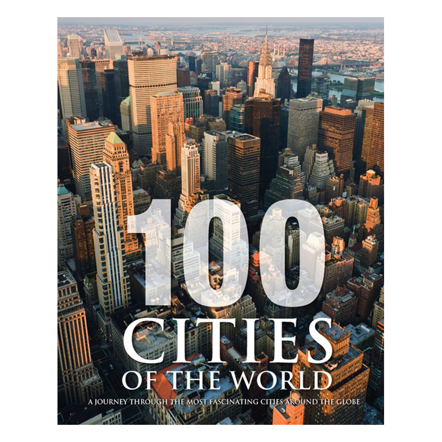 Bìa sách 100 Cities Of The World: A Journey Through The Most Fascinating Cities Around The Globe