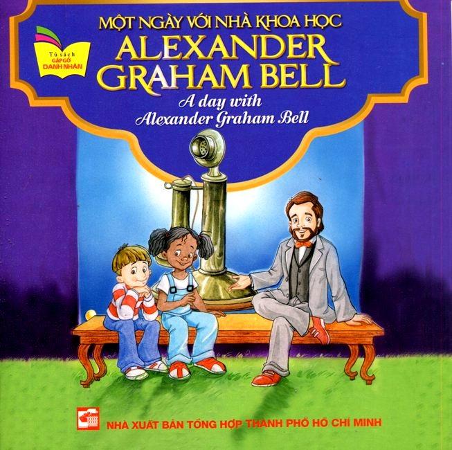 Bìa sách Tủ Sách Gặp Gỡ Danh Nhân - A Day With Alexander Graham Bell (Song Ngữ)