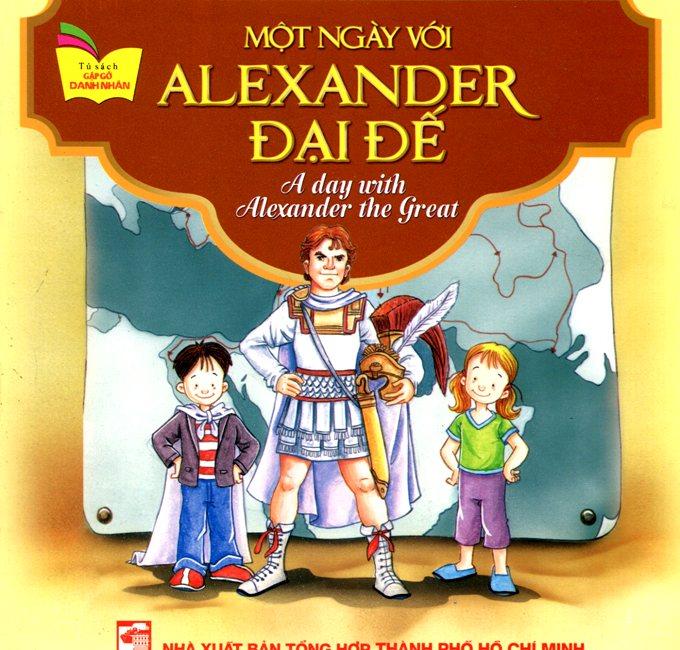 Bìa sách Tủ Sách Gặp Gỡ Danh Nhân - A Day With Alexander The Great (Song Ngữ)