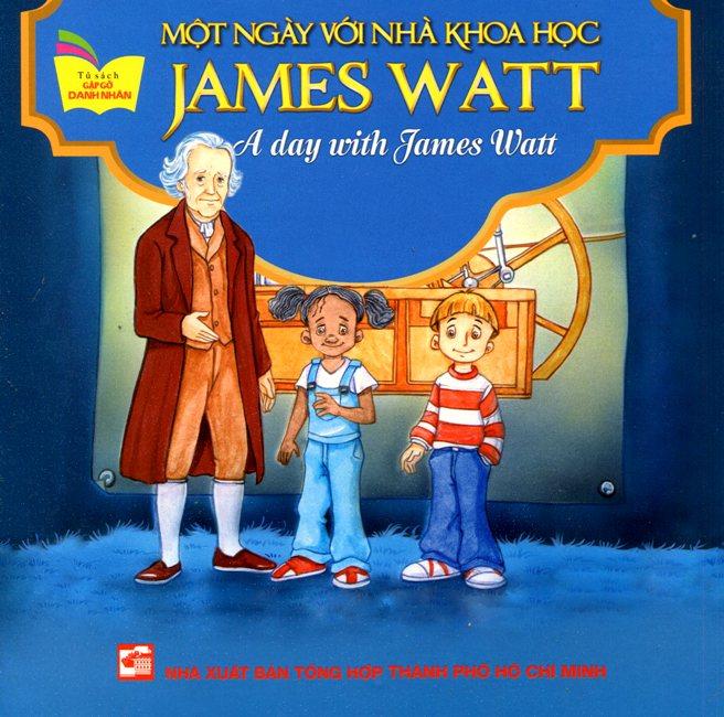 Bìa sách Tủ Sách Gặp Gỡ Danh Nhân - A Day With James Watt (Song Ngữ)