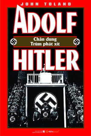 Bìa sách Adoft Hitler - Chân Dung Một Trùm Phát Xít