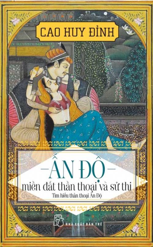 Bìa sách Ấn Độ - Miền Đất Thần Thoại Và Sử Thi