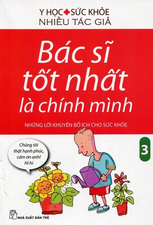 Bìa sách Bác Sĩ Tốt Nhất Là Chính Mình - Những Lời Khuyên Bổ Ích Cho Sức Khoẻ (Tập 3) (Tái Bản)