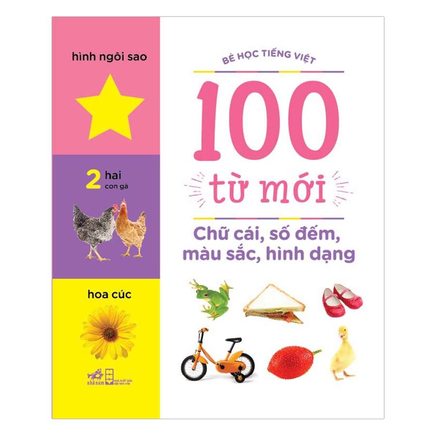 Bìa sách Bé Học Tiếng Việt - 100 Từ Mới - Chữ Cái, Số Đếm, Màu Sắc, Hình Dạng