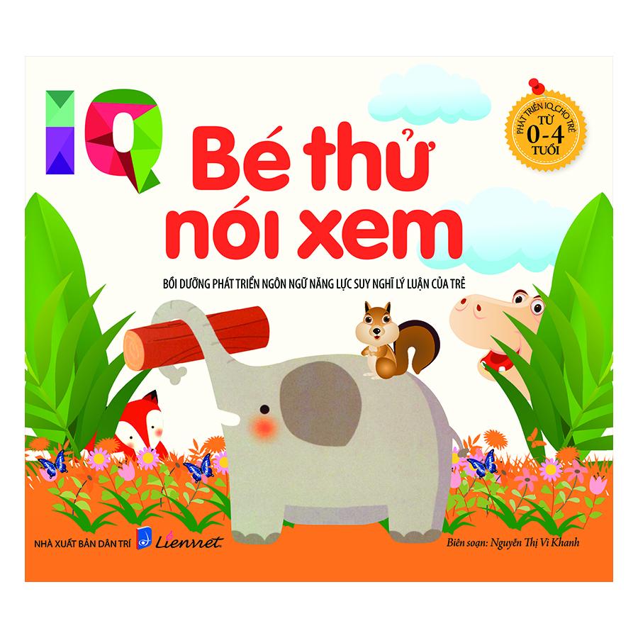 Bìa sách Phát Triển IQ Cho Trẻ Từ 0-4 tuổi - Bé Thử Nói Xem