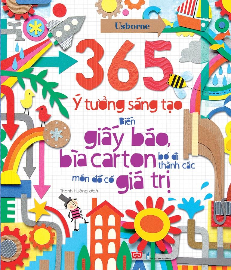 Bìa sách 365 Ý Tưởng Sáng Tạo: Biến Giấy Báo, Bìa Carton Bỏ Đi Thành Các Món Đồ Có Giá Trị