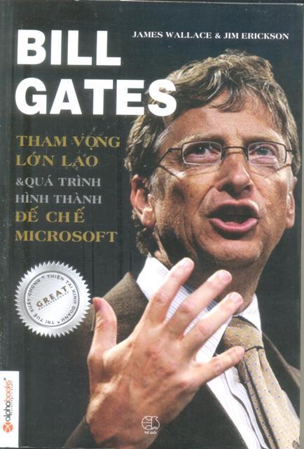 Bìa sách Bill Gates - Tham Vọng Lớn Lao Và Quá Trình Hình Thành Đế Chế Microsoft
