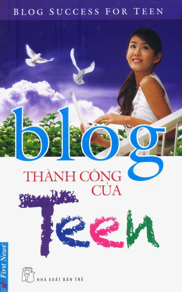 Bìa sách Blog Thành Công Của Teen - Blog Success For Teen (Tái Bản)
