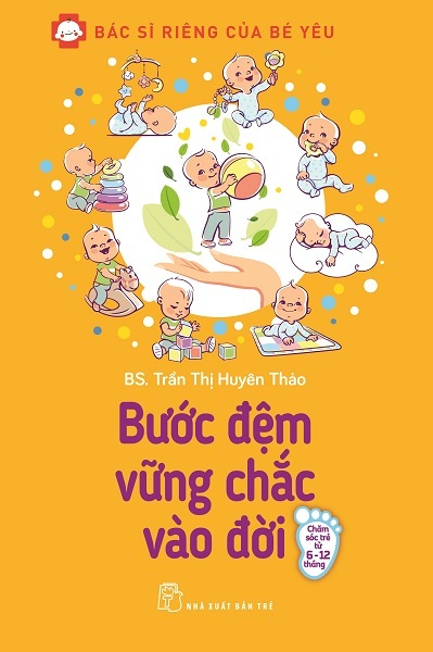 Bìa sách Bác Sĩ Riêng Của Bé Yêu - Bước Đệm Vững Chắc Vào Đời (Bác Sĩ Huyên Thảo)