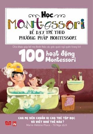 Bìa sách Học Montessori Để Dạy Trẻ Theo Phương Pháp Montessori - 100 Hoạt Động Montessori: Cha Mẹ Nên Chuẩn Bị Cho Trẻ Tập...