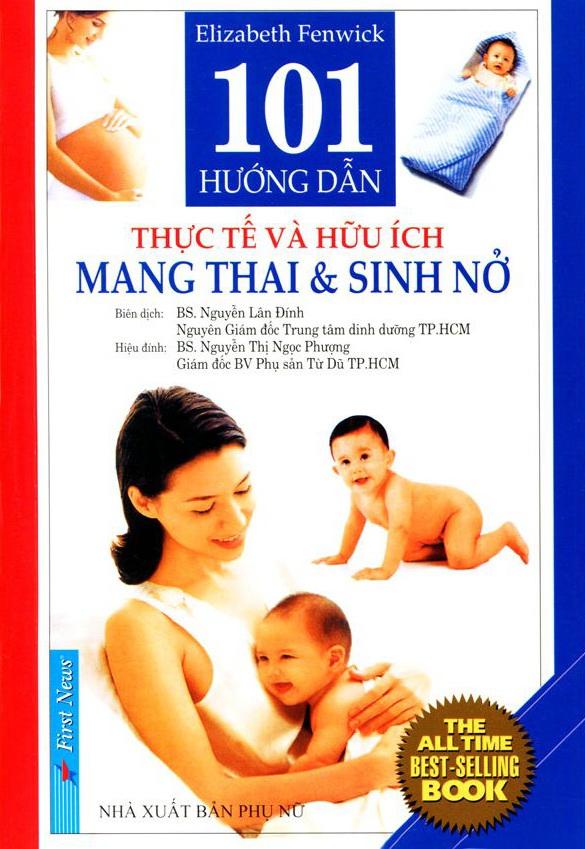 Bìa sách 101 Hướng Dẫn Thực Tế Và Hữu Ích Mang Thai Sinh Nở (Tái Bản 2013)