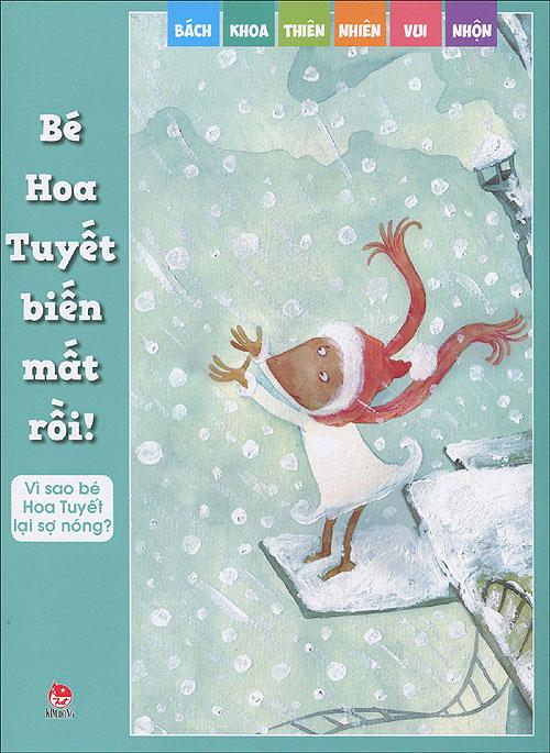Bìa sách Bách Khoa Thiên Nhiên Vui Nhộn - Bé Hoa Tuyết Biến Mất Rồi