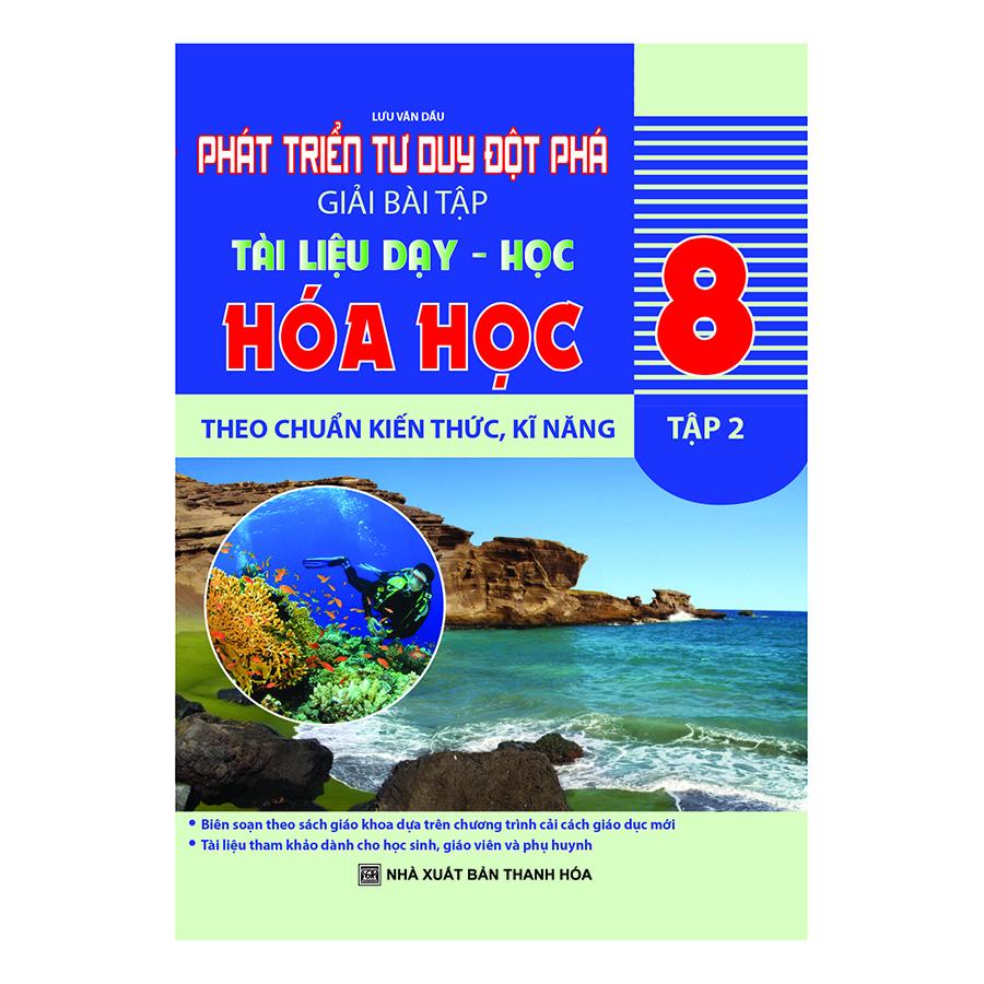 Bìa sách Phát Triển Tư Duy Đột Phá Giải Bài Tập Hóa Học 8 - Tập 2 (Tài Liệu Dạy - Học Theo Chuẩn Kiến Thức, Kĩ Năng)