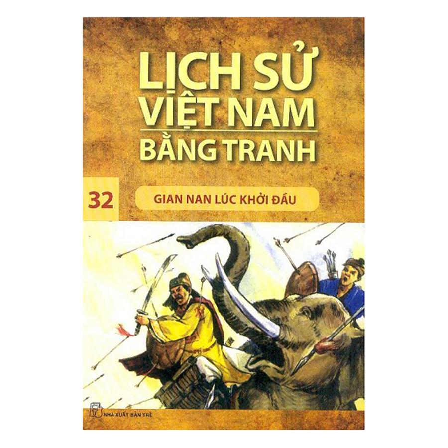 Bìa sách Lịch Sử Việt Nam Bằng Tranh (Tập 32): Gian Nan Lúc Khởi Đầu (Tái Bản 2017)