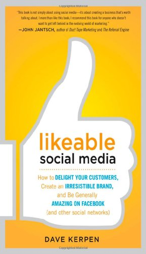 Likeable Social Media: How to Delight Your Customers, Create an Irresistible Brand, and Be Generally Amazing on Facebook ( Other Social...