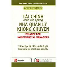 Bìa sách Tài Chính Cho Những Nhà Quản Lý Không Chuyên - 24 Bài Học Để Hiểu Và Đánh Giá Khả Năng Tài Chính Của Công Ty