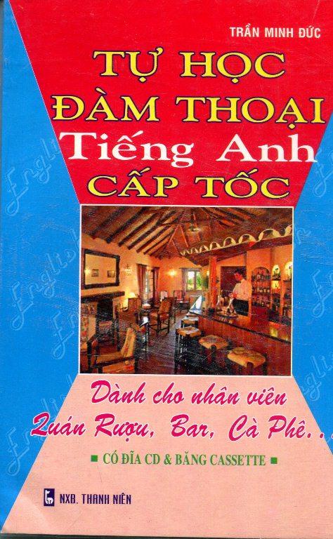 Bìa sách Tự Học Đàm Thoại Tiếng Anh Cấp Tốc - Dành Cho Nhân Viên Quán Rượu, Bar, Cà Phê