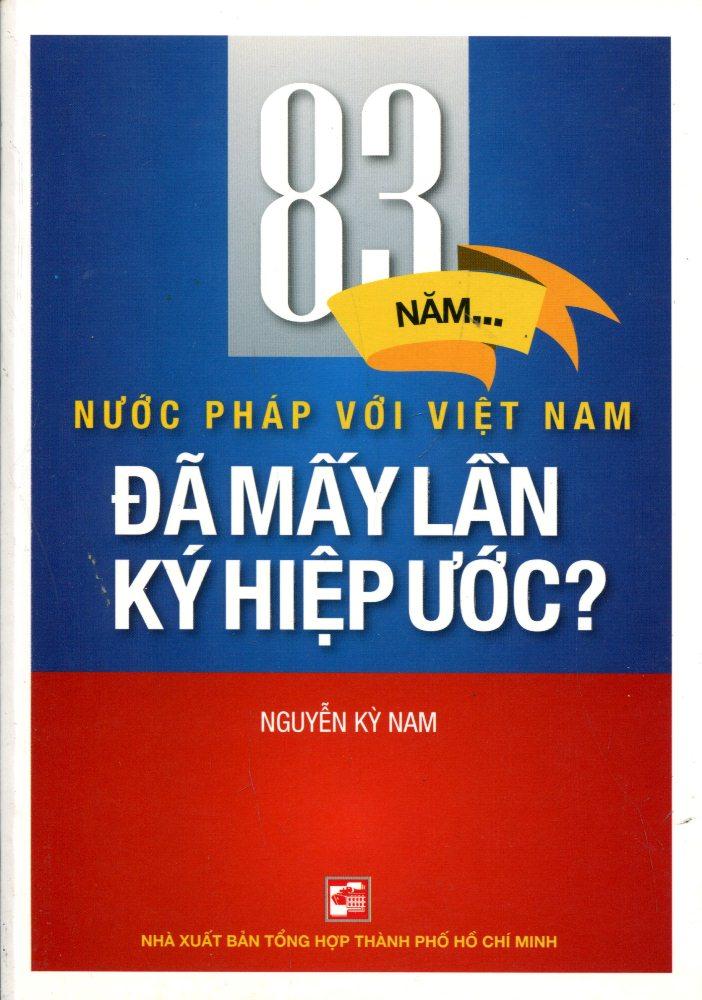 Bìa sách 83 Năm Nước Pháp Với Việt Nam - Đã Mấy Lần Hiệp Ước?