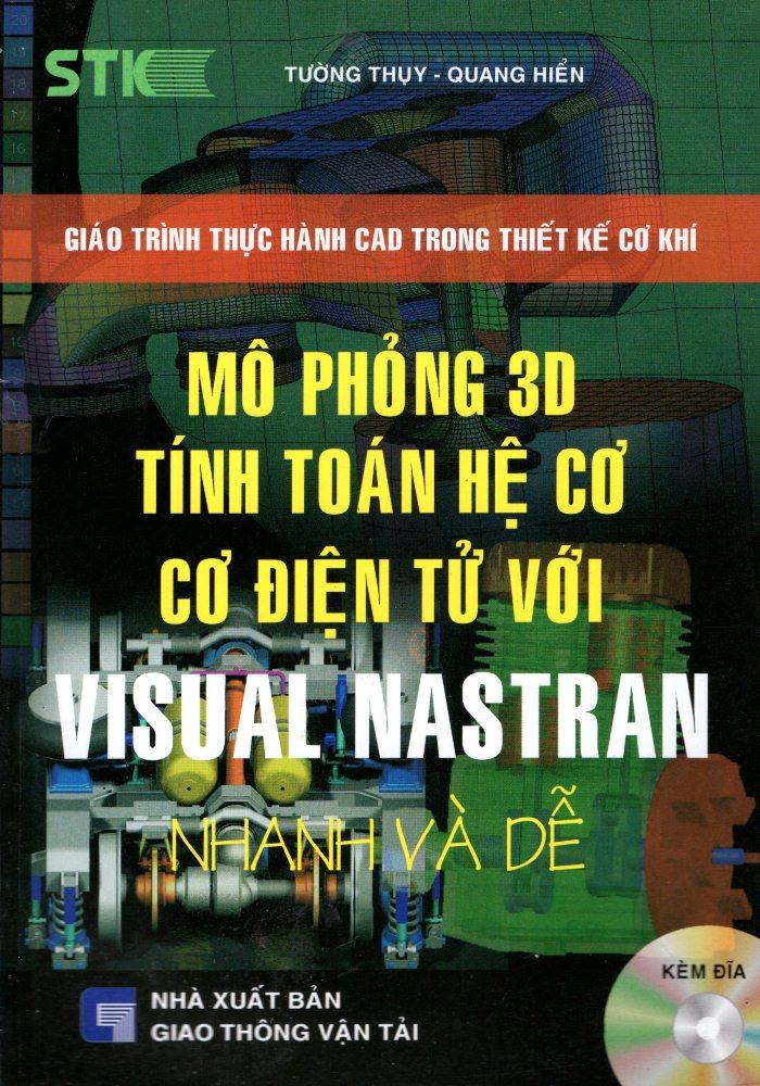 Bìa sách Mô Phỏng 3D Tính Toán Hệ Cơ Cơ Điện Tử Với Visual Nastran (Kèm CD)