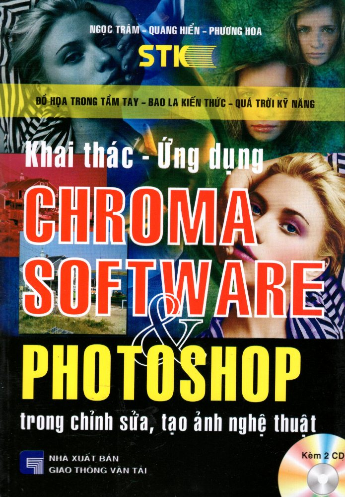 Bìa sách Khai Thác - Ứng Dụng Chroma Software  Photoshop Trong Chỉnh Sửa, Tạo Ảnh Nghệ Thuật (Kèm 2 CD)