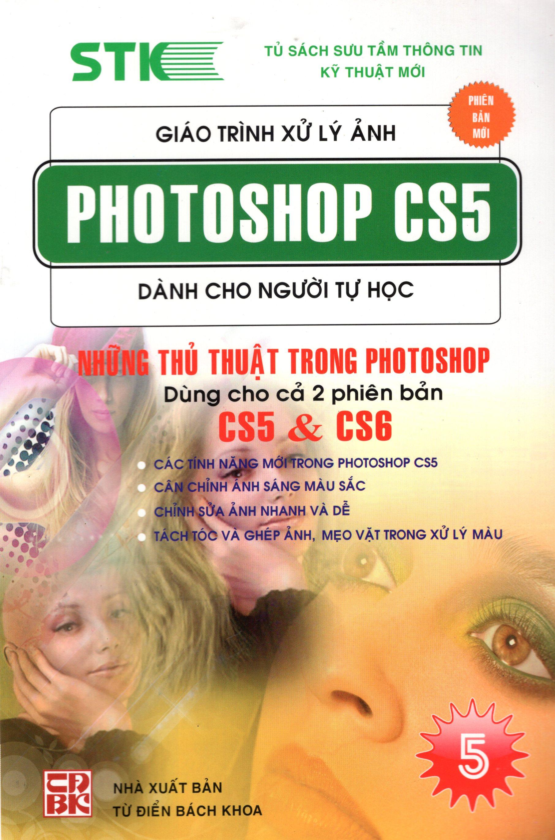 Bìa sách Giáo Trình Xử Lý Ảnh Photoshop CS5 Dành Cho Người Tự Học (Tập 5) - Những Thủ Thuật Dùng Trong Photoshop Dùng Cho 2...