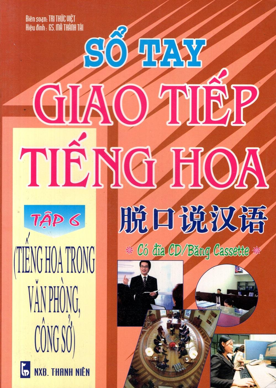Bìa sách Sổ Tay Giao Tiếp Tiếng Hoa (Tập 6) - Tiếng Hoa Trong Văn Phòng, Công Sở