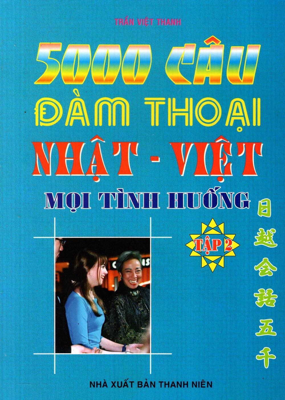 Bìa sách 5000 Câu Đàm Thoại Nhật - Việt Mọi Tình Huống (Tập 2)