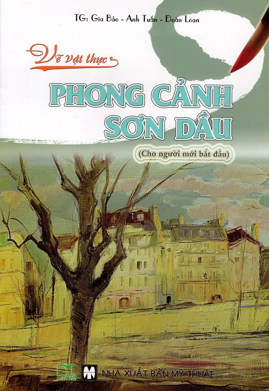 Bìa sách Vẽ Vật Thực - Phong Cảnh Sơn Dầu (Cho Người Mới Bắt Đầu)