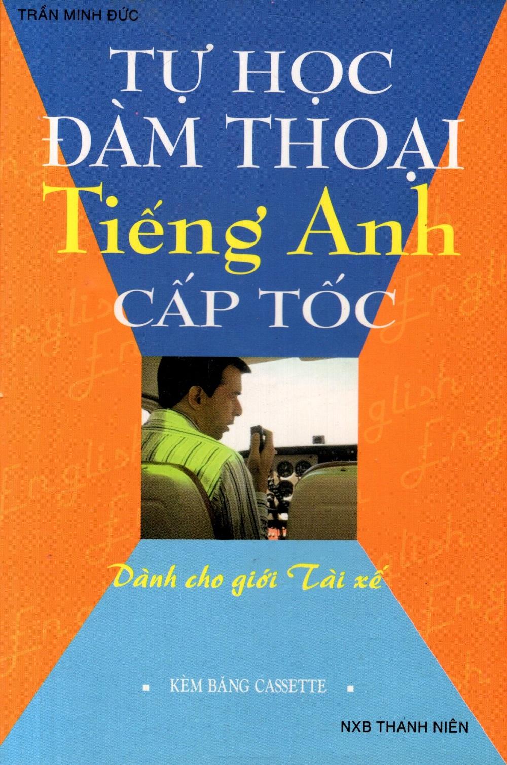 Bìa sách Tự Học Đàm Thoại Tiếng Anh Cấp Tốc (Dành Cho Giới Tài Xế) - Sách Bỏ Túi