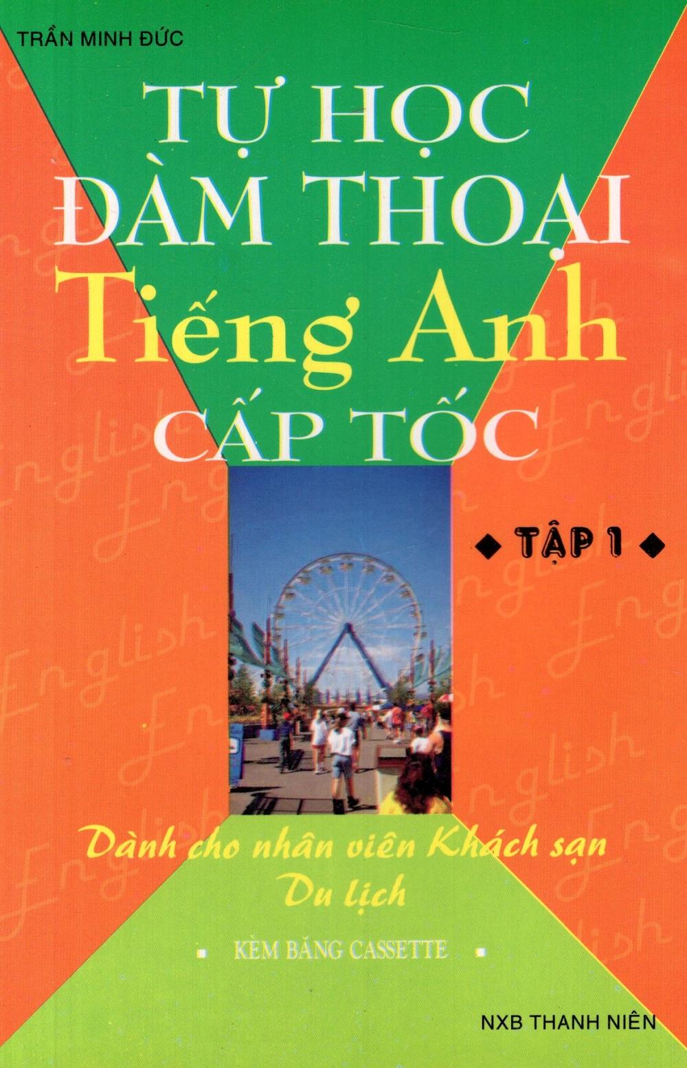 Bìa sách Tự Học Đàm Thoại Tiếng Anh Cấp Tốc (Dành Cho Nhân Viên Khách Sạn, Du Lịch) (Tập 1) - Sách Bỏ Túi