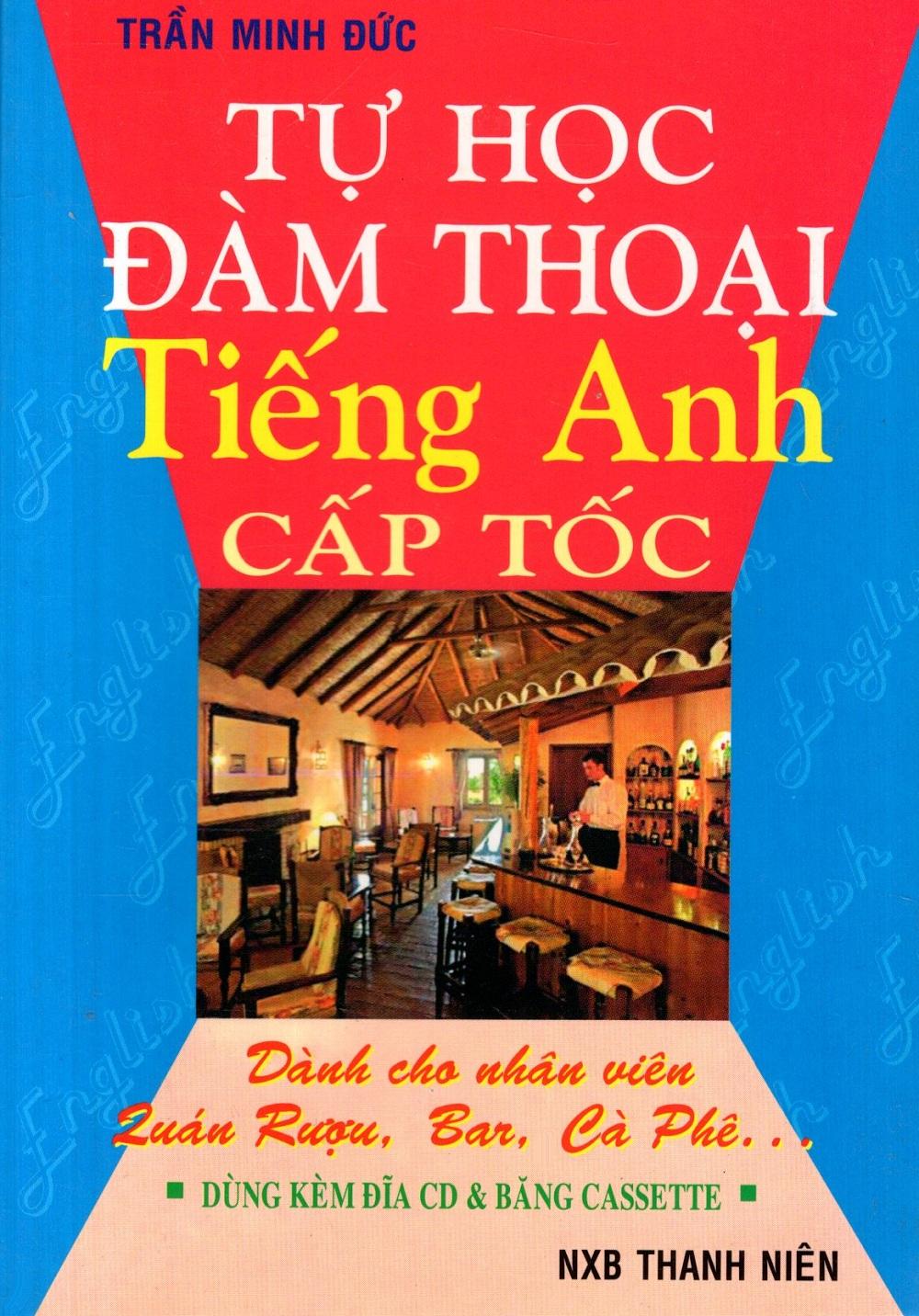 Bìa sách Tự Học Đàm Thoại Tiếng Anh Cấp Tốc (Dành Cho Nhân Viên Quán Rượu, Bar, Cà Phê) - Sách Bỏ Túi
