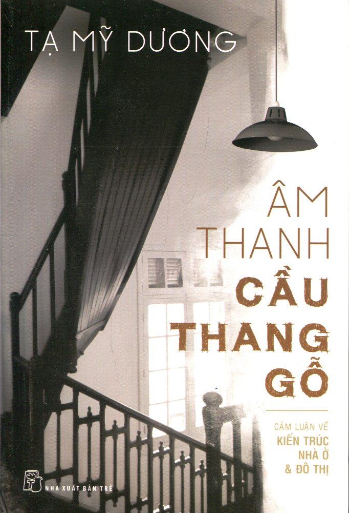 Review sách Âm Thanh Cầu Thang Gỗ (Cảm Luận Kiến Trúc Nhà Ở  Đô Thị)
