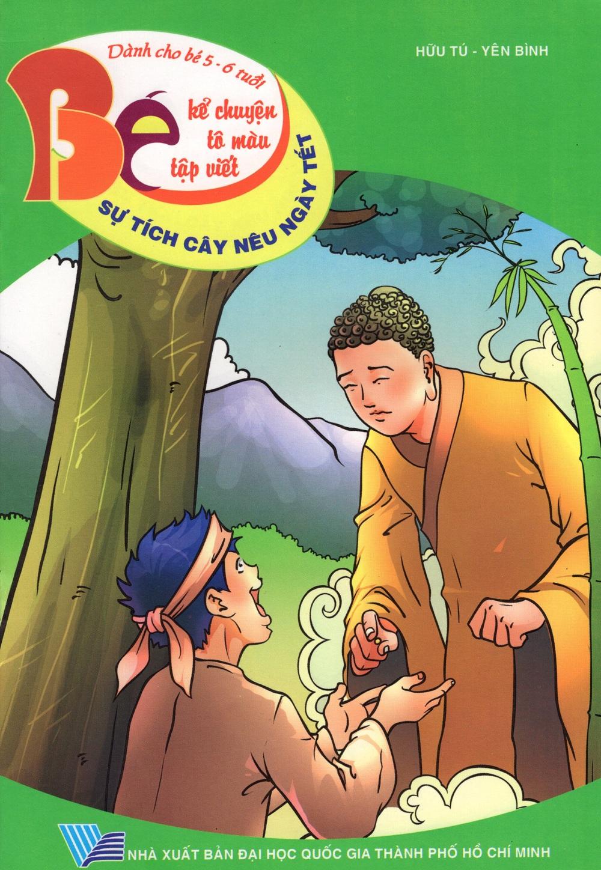 Bìa sách Bé Kể Chuyện Tô Màu Tập Viết (Dành Cho Bé 5 - 6 Tuổi) - Sự Tích Cây Nêu Ngày Tết