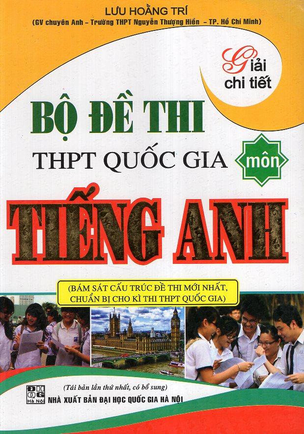 Bìa sách Giải Chi Tiết Bộ Đề Thi THPT Quốc Gia Môn Tiếng Anh